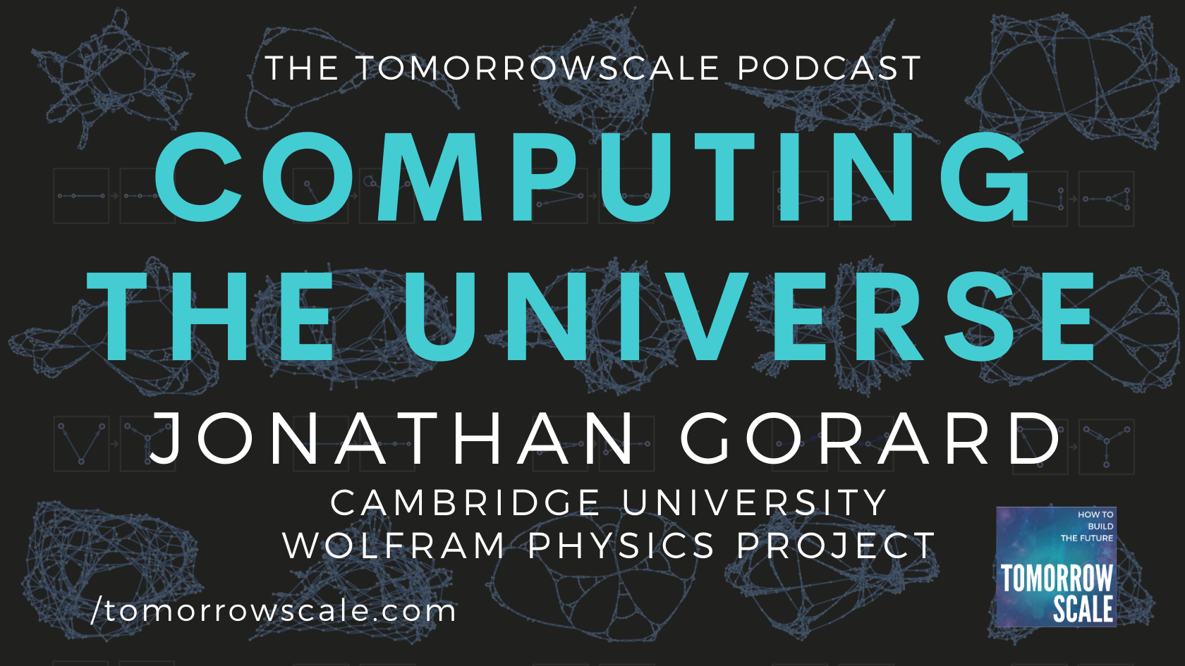 Computing the Universe - Jonathan Gorard, Wolfram Physics Project